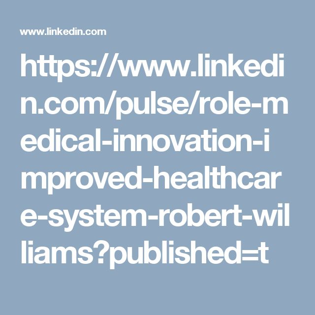 https://www.linkedin.com/pulse/role-medical-innovation-improved-healthcare-system-robert-williams?published=t