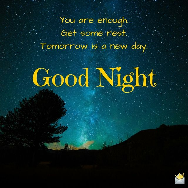 You are enough. Get some rest. Tomorrow is a new day! Good Night.