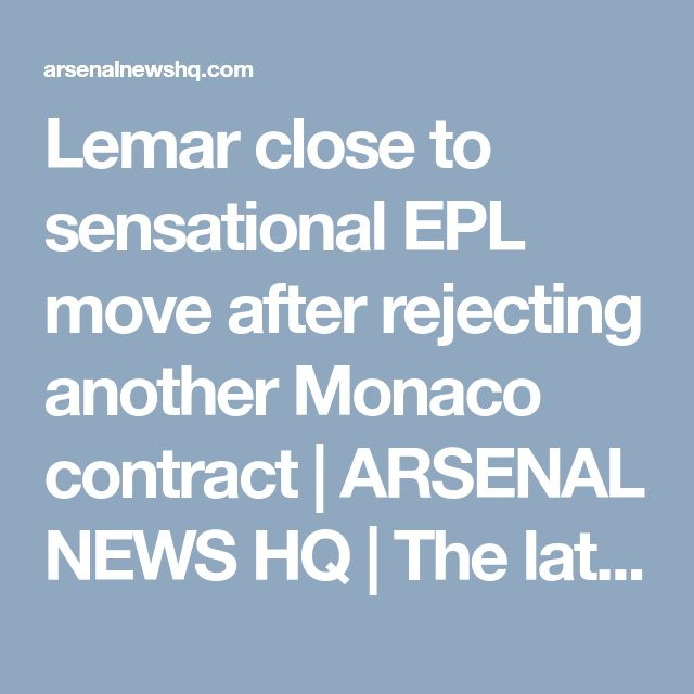 Lemar close to sensational EPL move after rejecting another Monaco contract   ARSENAL NEWS HQ   The latest Arsenal News, Rumours & Transfers