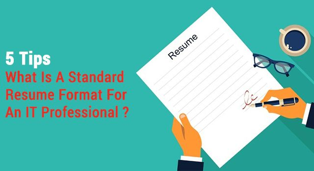 5 Tips: What Is A Standard Resume Format For An IT Professional ?