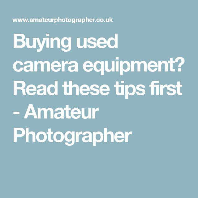 Buying used camera equipment? Read these tips first - Amateur Photographer