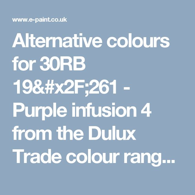 Alternative colours for 30RB 19/261 - Purple infusion 4 from the Dulux Trade colour range. Convert from and to RAL, BS, British Standard, Pantone, Federal Standard 595C, Australian Standard, AS 2700, Farrow and Ball, Little Greene, Dulux Trade, DIN and NCS colour systems