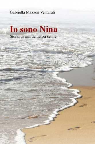Prezzi e Sconti: Io sono nina. storia di una demenza senile New  ad Euro 11.00 in #Ilmiolibro self publishing #Libri