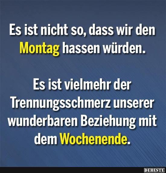 Es ist nicht so, dass wir den Montag hassen würden.. | DEBESTE.de, Lustige Bilder, Sprüche, Witze und Videos