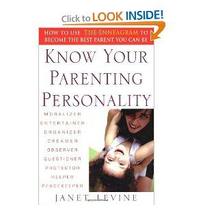 Know Your Parenting Personality: How to Use the Enneagram to Become the Best Parent You Can Be: Janet Levine