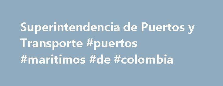 Superintendencia de Puertos y Transporte #puertos #maritimos #de #colombia http://england.nef2.com/superintendencia-de-puertos-y-transporte-puertos-maritimos-de-colombia/  # Supertransporte pide a Sociedades Portuarias de Buenaventura no subir tarifas de almacenamiento de carga durante paro c vico Bogot , 24 de mayo de 2017 Esta medida busca garantizar una tarifa estable para los generadores de carga, que se han visto afectados con los bloqueos viales durante los d as de protesta social en…