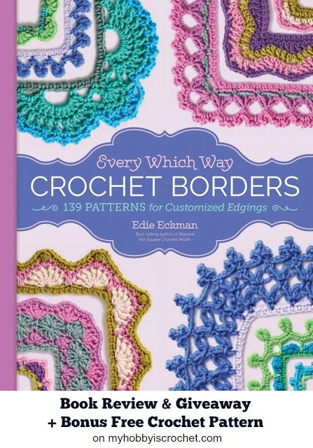 """""""Every Which Way Crochet Borders"""" Book Review and Giveaway + Bonus Free Crochet Pattern on myhobbyiscrochet.com"""