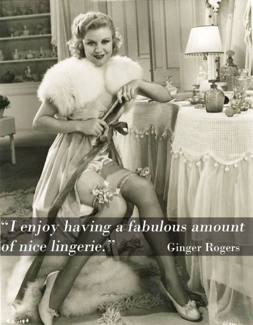 """I enjoy having a fabulous amount of nice lingerie."" Ginger Rogers (a lady who…"
