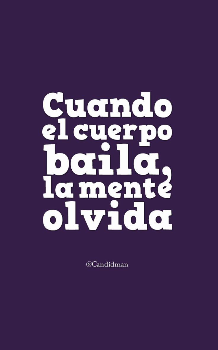 """""""Cuando el #Cuerpo baila, la #Mente olvida"""". @candidman #Frases #Reflexion #Baile #Olvido"""