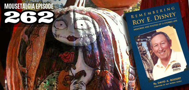 """Mousetalgia! -  Episode 262 - October 28, 2013: Dave Bossert joins us to discuss his new book """"Remembering Roy E. Disney."""" We also bring out month-long Halloween celebration to a close with a collection of Disney-themed Halloween treats!"""
