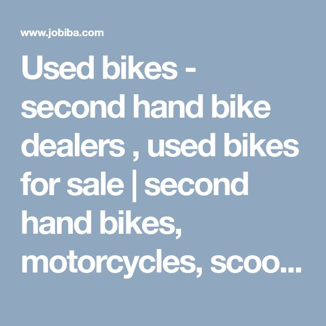 Used bikes  - second hand bike dealers  , used bikes for sale    | second hand bikes, motorcycles, scooters   - jobiba.com