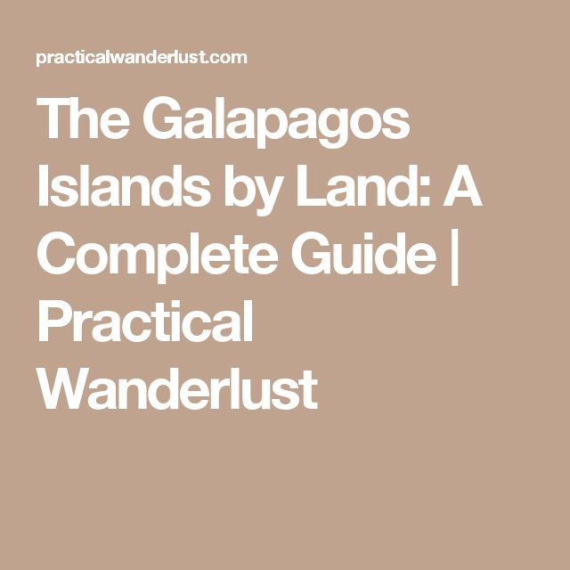 The Galapagos Islands by Land: A Complete Guide | Practical Wanderlust