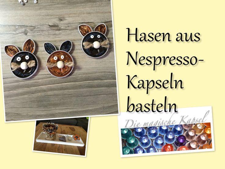 nespresso kapsel deko anleitung hasen basteln die magische kaffee capsule enfant. Black Bedroom Furniture Sets. Home Design Ideas