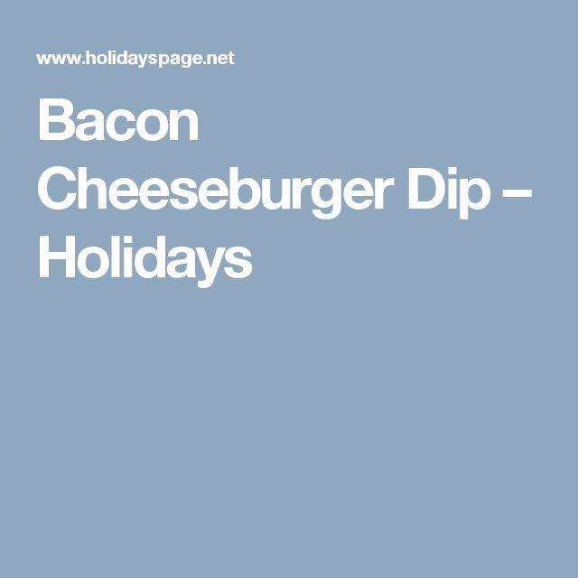 Bacon Cheeseburger Dip – Holidays