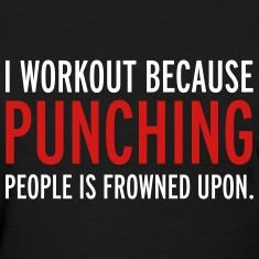 I workout because punching people is frowned upon, workout, punching people, anger, gym, boxing, fitness, bodybuilding, funny, t-shirts