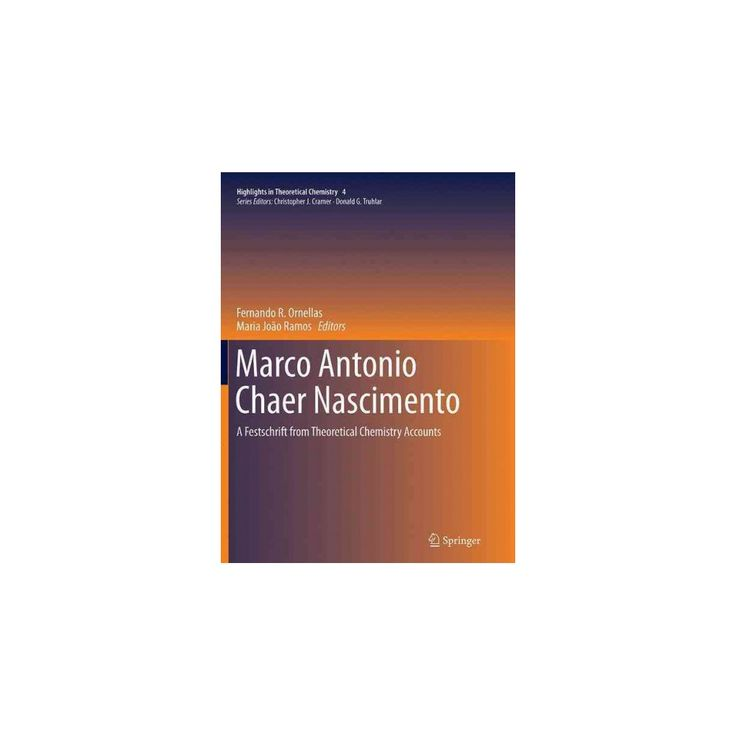 Marco Antonio Chaer Nascimento : A Festschrift from Theoretical Chemistry Accounts (Reprint) (Paperback)