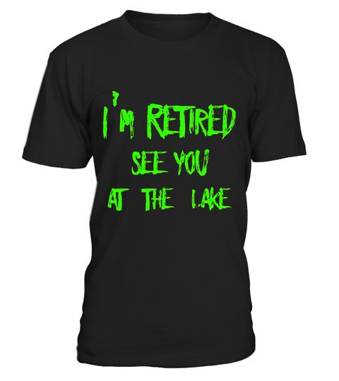 """# I'm Retired See You At The Lake Funny Retirement T Shirt .  Special Offer, not available in shops      Comes in a variety of styles and colours      Buy yours now before it is too late!      Secured payment via Visa / Mastercard / Amex / PayPal      How to place an order            Choose the model from the drop-down menu      Click on """"Buy it now""""      Choose the size and the quantity      Add your delivery address and bank details      And that's it!      Tags: I'm Retired See You At The…"""