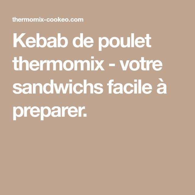 Kebab de poulet thermomix - votre sandwichs facile à preparer.