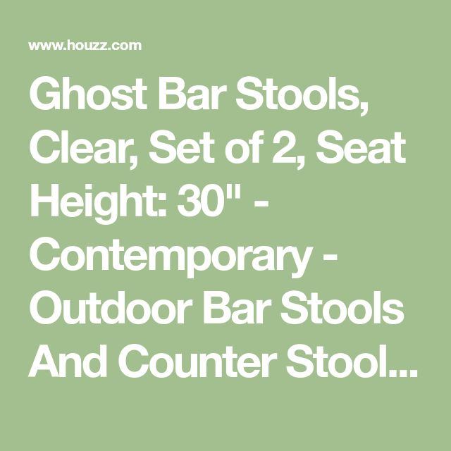 "Ghost Bar Stools, Clear, Set of 2, Seat Height: 30"" - Contemporary - Outdoor Bar Stools And Counter Stools - by Daniel Ng"