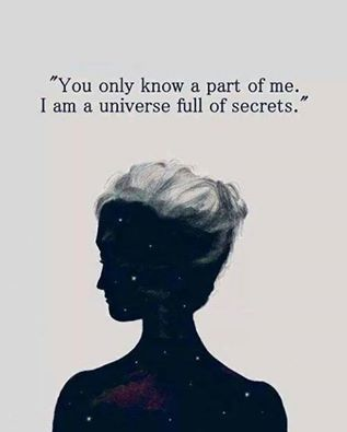 """YOU only know part of me I am a universe full of secrets."""