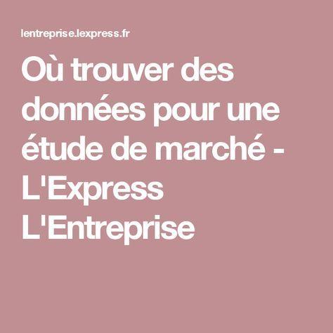 Où trouver des données pour une étude de marché - L'Express L'Entreprise