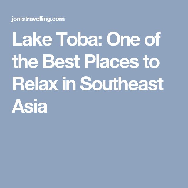 Lake Toba: One of the Best Places to Relax in Southeast Asia