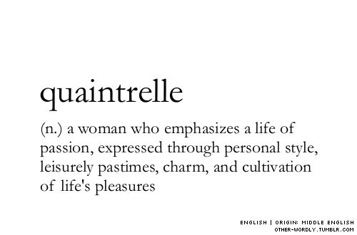 Audrey is quaintrelle. Love learning new vocabulary daily. It keeps my mind sharp.