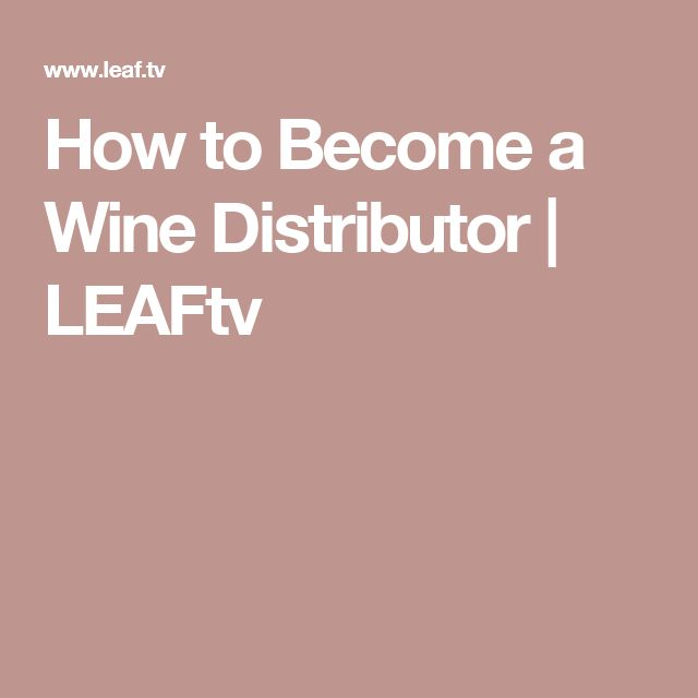 How to Become a Wine Distributor | LEAFtv