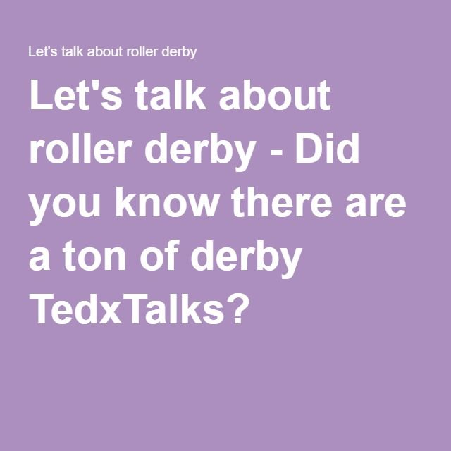 Let's talk about roller derby - Did you know there are a ton of derby TedxTalks?