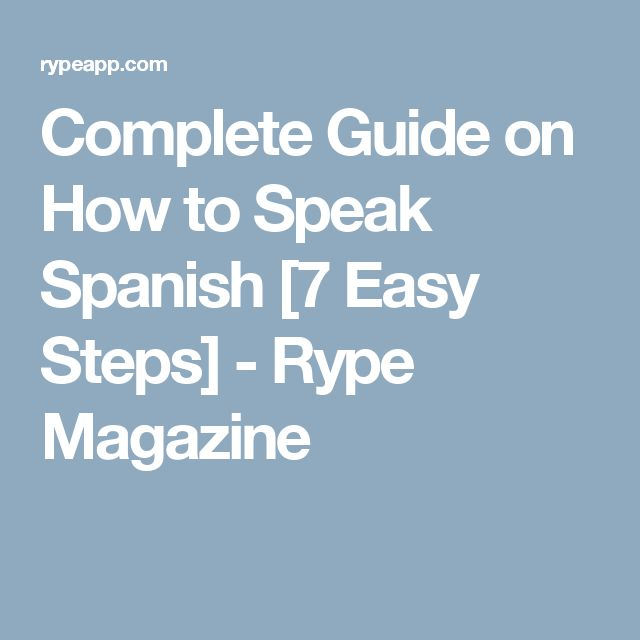 Complete Guide on How to Speak Spanish [7 Easy Steps] - Rype Magazine