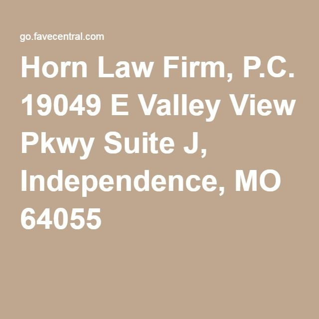 Horn Law Firm, P.C. 19049 E Valley View Pkwy Suite J, Independence, MO 64055