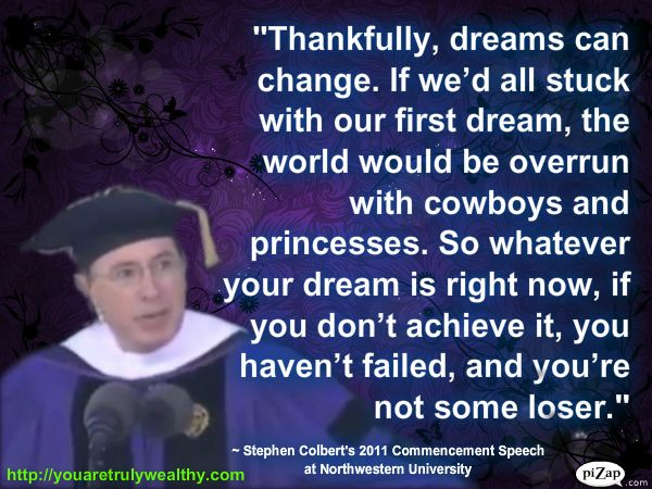 stephen colbert. Someone should tell that to my dad, ha. Whenever I decided I didn't like something I tried, I was a failure and a quitter.