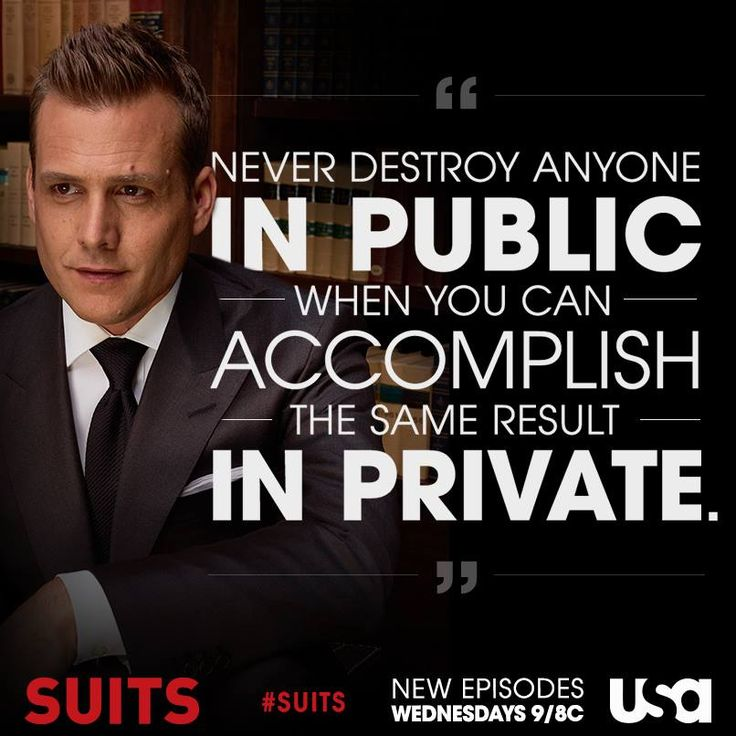 "Harvey Spencer: ""Never destroy anyone IN PUBLIC when you can accomplish the same result IN PRIVATE."" It's about good character. USA Network hit show Suits."
