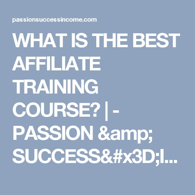 WHAT IS THE BEST AFFILIATE TRAINING COURSE? | - PASSION & SUCCESS=INCOME