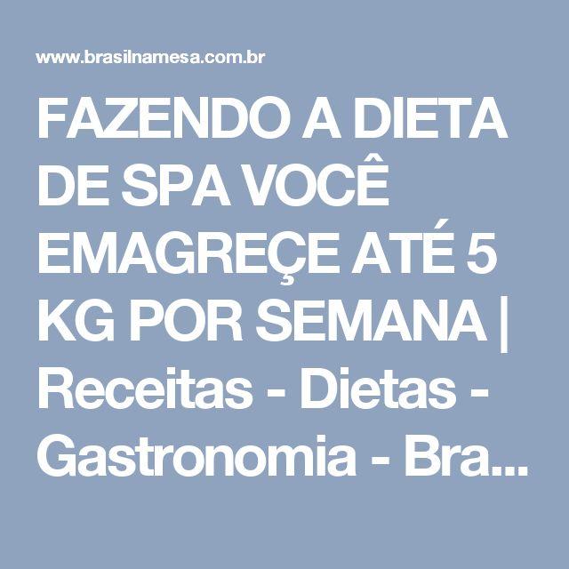 FAZENDO A DIETA DE SPA VOCÊ EMAGREÇE ATÉ 5 KG POR SEMANA | Receitas - Dietas - Gastronomia - Brasil na Mesa