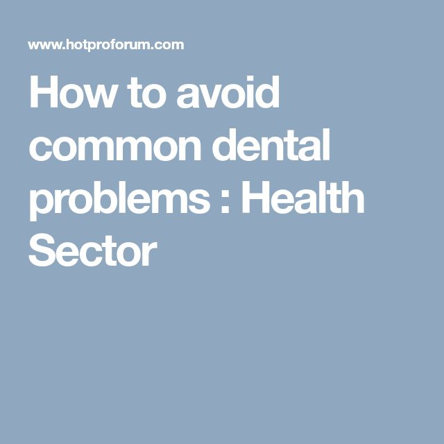 How to avoid common dental problems : Health Sector