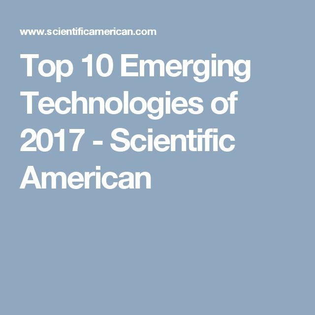 Top 10 Emerging Technologies of 2017 - Scientific American