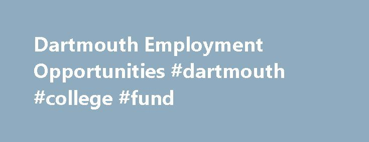 """Dartmouth Employment Opportunities #dartmouth #college #fund http://new-york.remmont.com/dartmouth-employment-opportunities-dartmouth-college-fund/  # Dartmouth is a special place, filled with diverse, energetic, and talented people who are driven to grow and succeed. Influenced by its distinctive New England setting and heritage, Dartmouth embodies a pioneering commitment to """"making a difference"""" in a community whose members work together to create knowledge, connect to the world, and…"""