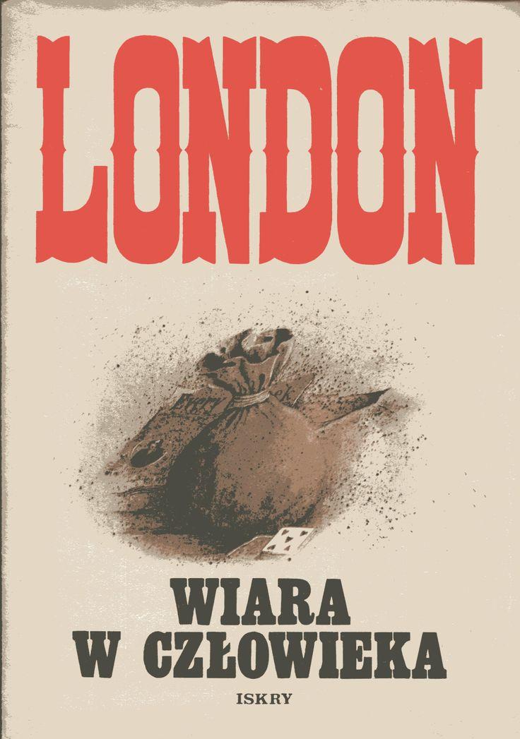 """""""Wiara w człowieka"""" Jack London Translated by Tadeusz Jan Dehnel, Tadeusz Evert and Kazimierz Piotrowski Cover by Zygmunt Zaradkiewicz Published by Wydawnictwo Iskry 1981"""