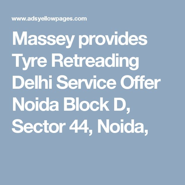 Massey provides Tyre Retreading Delhi Service Offer Noida Block D, Sector 44, Noida,