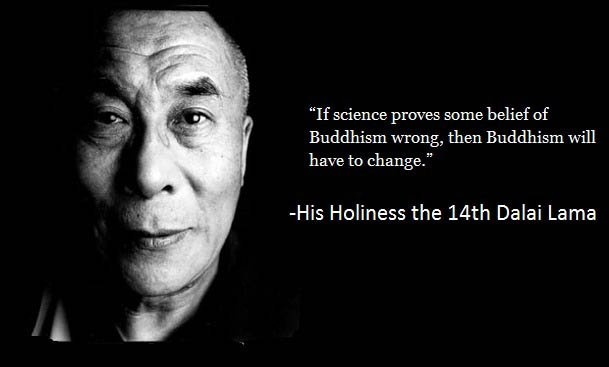 """What a novel idea  """"If science proves some belief of Buddhism wrong, then Buddhism will have to change""""."""