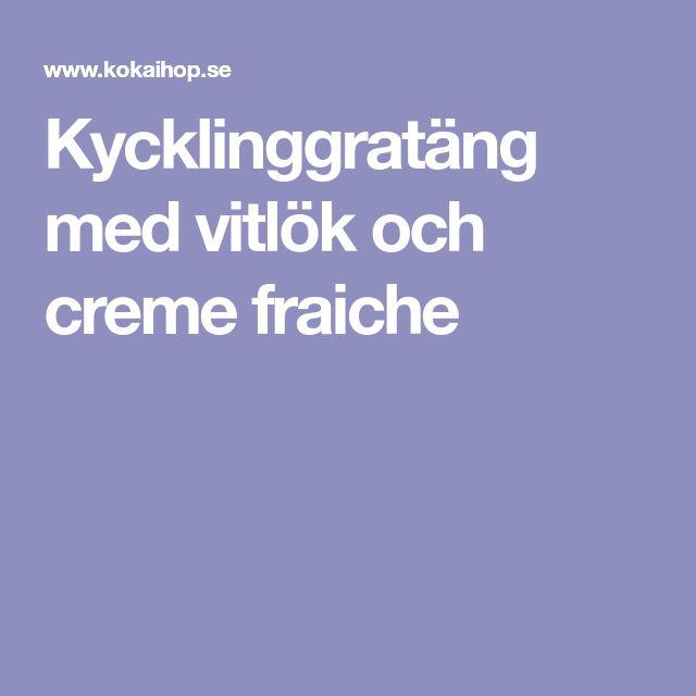 Kycklinggratäng med vitlök och creme fraiche