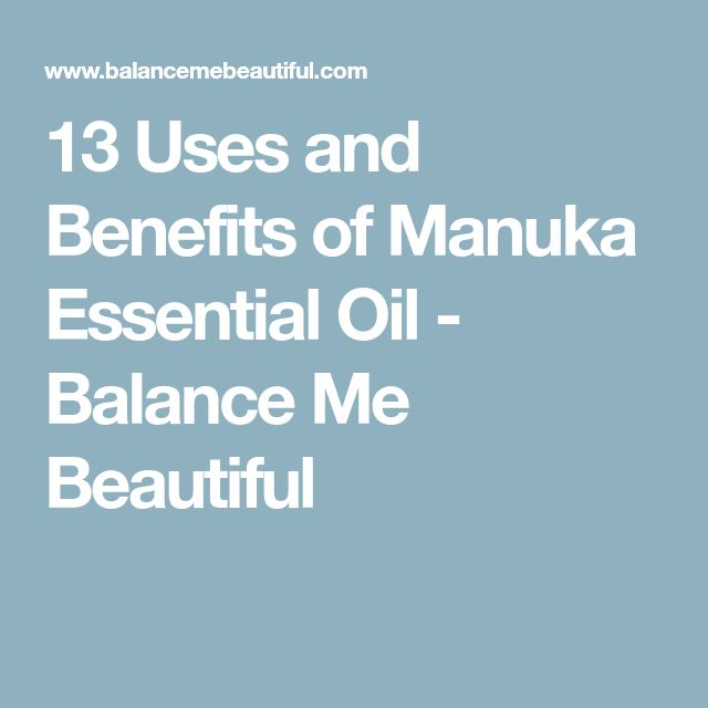 13 Uses and Benefits of Manuka Essential Oil - Balance Me Beautiful