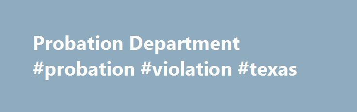 Probation Department #probation #violation #texas http://las-vegas.remmont.com/probation-department-probation-violation-texas/  # Probation Department What is a Probation Department? Probation Departments provide correctional and supervision services to persons on probation or parole. These agencies develop and operate probation programs and services across the U.S. to hold ex-offenders and individuals released pending trial accountable. They also offer counseling and job-placement…