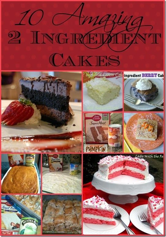 10 Amazing Two Ingredient Cakes  Sorry you have to click the link on this page to get to the original blog post but it's worth it