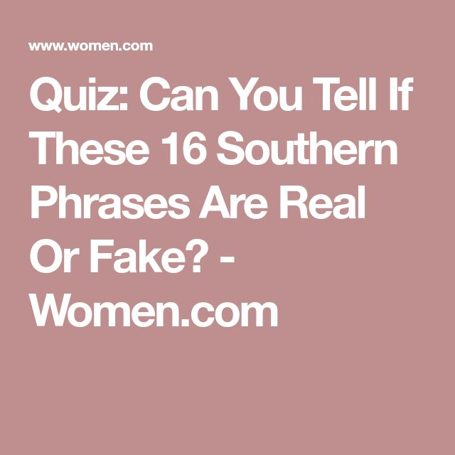 Quiz: Can You Tell If These 16 Southern Phrases Are Real Or Fake? - Women.com