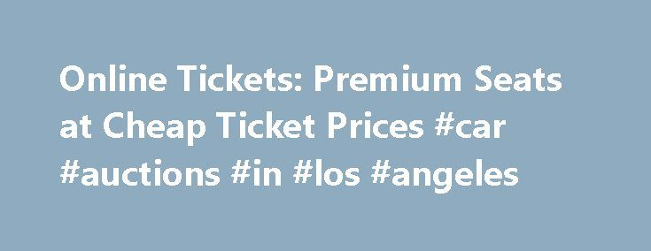 Online Tickets: Premium Seats at Cheap Ticket Prices #car #auctions #in #los #angeles http://cheap.remmont.com/online-tickets-premium-seats-at-cheap-ticket-prices-car-auctions-in-los-angeles/  #cheap online tickets # Be there for the next chapter of America s Game when the NFL rushes into town for the 2016 season. Catch a ride on the road to the Super Bowl with all the hard hits and phenomenal plays game after game! Need tickets? From the clash of BCS Top-10 titans to…