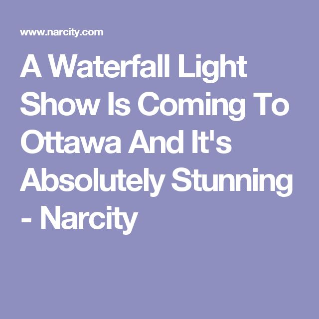 A Waterfall Light Show Is Coming To Ottawa And It's Absolutely Stunning - Narcity