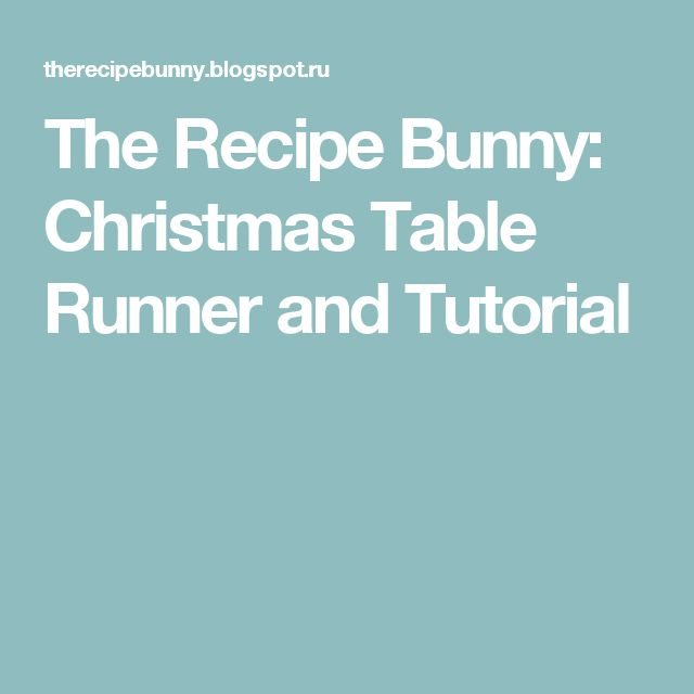 The Recipe Bunny: Christmas Table Runner and Tutorial