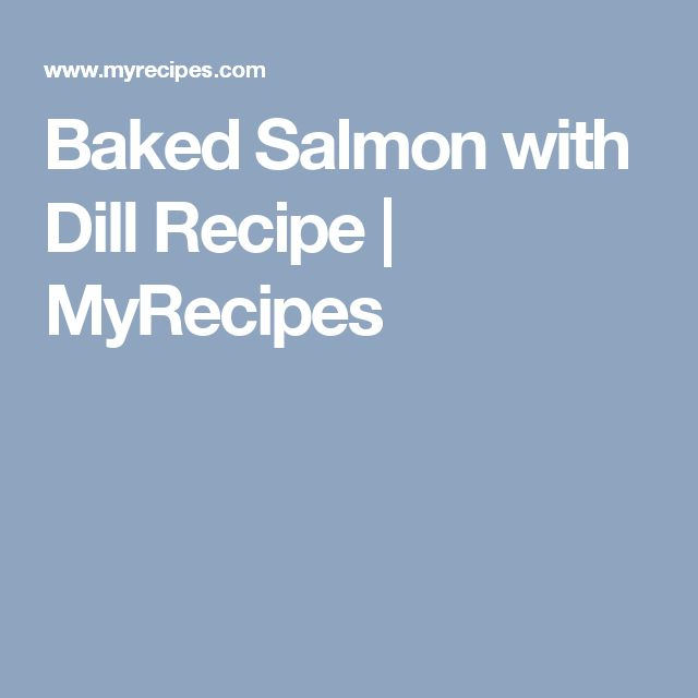 Baked Salmon with Dill Recipe | MyRecipes